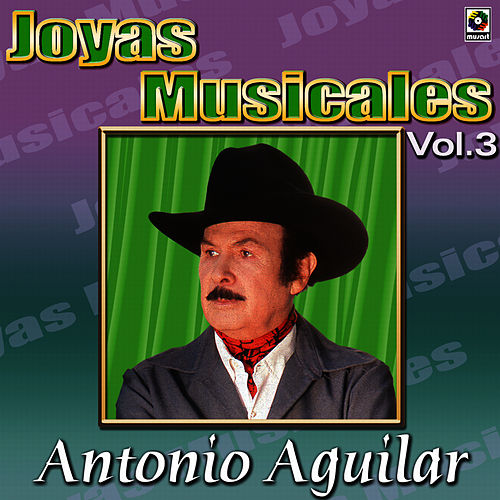 Play & Download Antonio Aguilar Joyas Musicales, Vol. 3 by Antonio Aguilar | Napster
