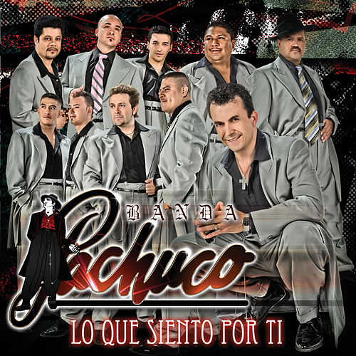Play & Download Lo Que Siento Por Ti by Banda Pachuco | Napster
