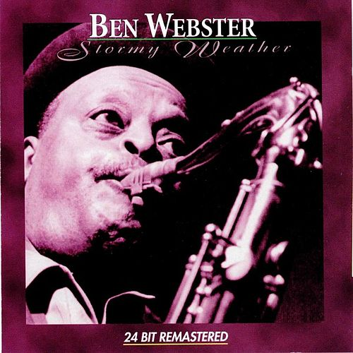 Play & Download Stormy Weather by Ben Webster | Napster