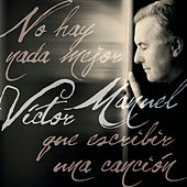 No Hay Nada Mejor Que Escribir Una Canción by Victor Manuel