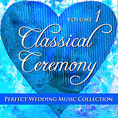 Play & Download Perfect Wedding Music Collection: Classical Ceremony, Volume 1 by Various Artists | Napster