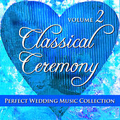 Play & Download Perfect Wedding Music Collection: Classical Ceremony, Volume 2 by Various Artists | Napster