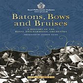 Batons, Bows and Bruises: A History of the Royal Philharmonic Orchestra by Various Artists