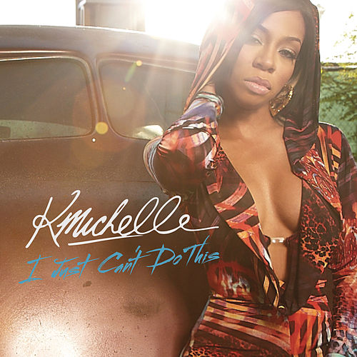 I Just Can't Do This by K. Michelle