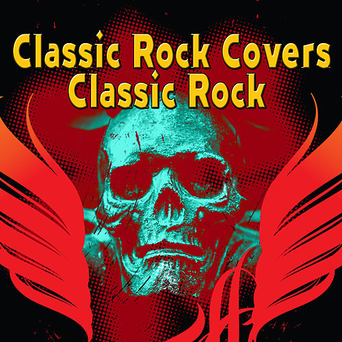 Play & Download Classic Rock Covers Classic Rock by Various Artists | Napster