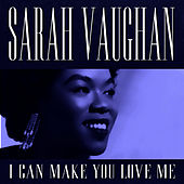 I can make you love me by Sarah Vaughan