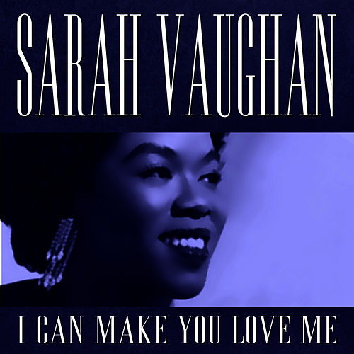 Play & Download I can make you love me by Sarah Vaughan | Napster