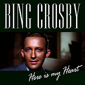 Play & Download Here is My Heart by Bing Crosby | Napster