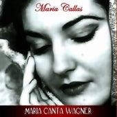 Play & Download Maria Canta Wagner by Maria Callas | Napster
