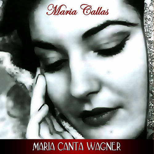 Play & Download Maria Canta Wagner by Maria Callas | Napster