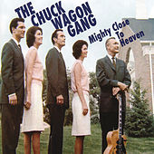 Play & Download Mighty Close To Heaven by Chuck Wagon Gang | Napster