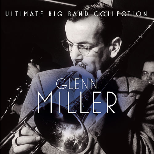 Play & Download Ultimate Big Band Collection: Glenn Miller by Various Artists | Napster