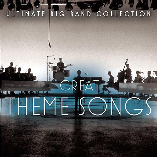 Ultimate Big Band Collection: Great Theme Songs by Various Artists