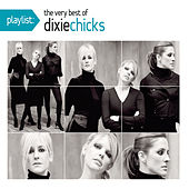 Play & Download Playlist: The Very Best Of The Dixie Chicks by Dixie Chicks | Napster