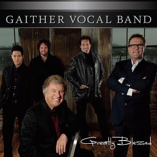 Play & Download Greatly Blessed by Gaither Vocal Band | Napster