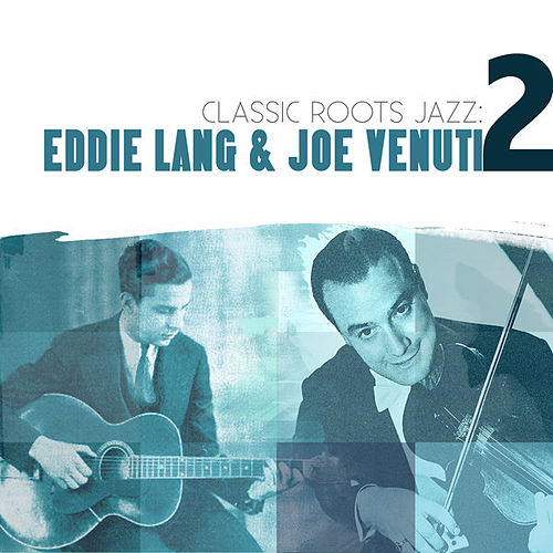 Classic Roots Jazz: Eddie Lang and Joe Venuti Vol. 2 by Eddie Lang