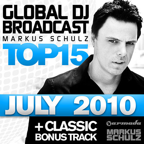 Play & Download Global DJ Broadcast Top 15 - July 2010 by Various Artists | Napster