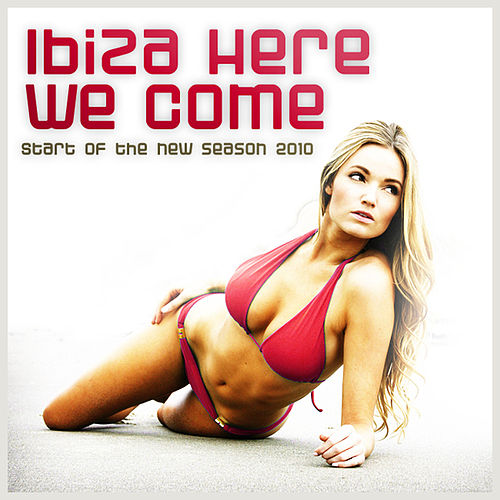 Play & Download Ibiza Here We Come! Start Of The New Season 2010 by Various Artists | Napster