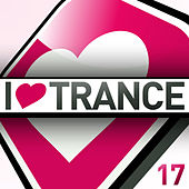 I Love Trance, Vol. 17 by Various Artists