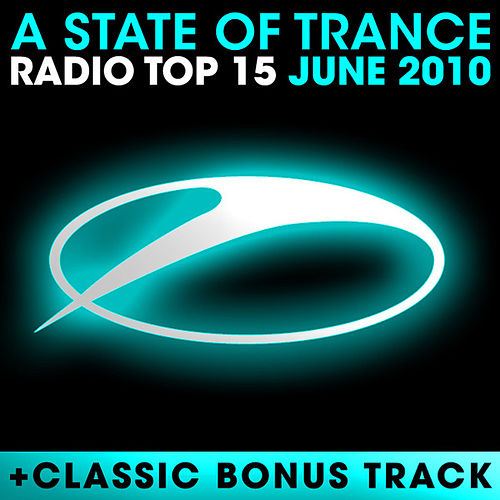 Play & Download A State Of Trance Radio Top 15 - June 2010 by Various Artists | Napster