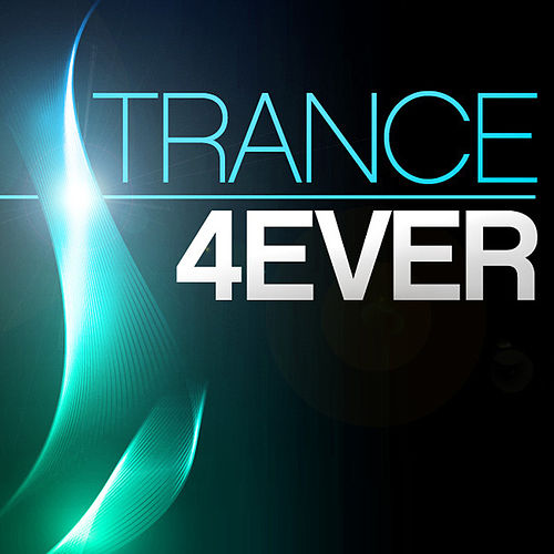 Play & Download Trance 4Ever by Various Artists | Napster