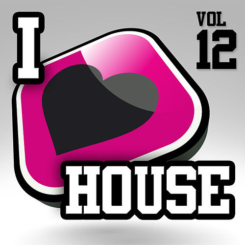 I Love House, Vol. 12 by Various Artists