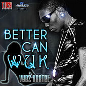 Play & Download Better Can Wuk by VYBZ Kartel | Napster
