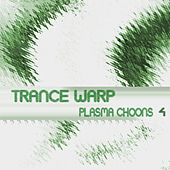 Trance Warp - Plasma Choons 4 by Various Artists