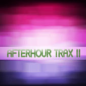 Afterhour Trax #2 by Various Artists