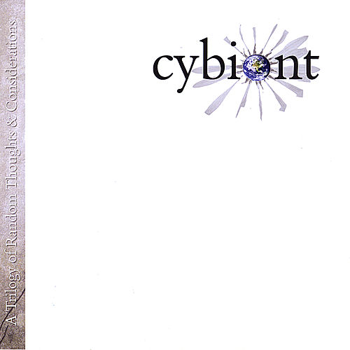 A Trilogy of Random Thoughts & Considerations by Cybiont