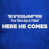 Play & Download Here He Comes feat. Nina Sky & Pitbull by Tittsworth | Napster