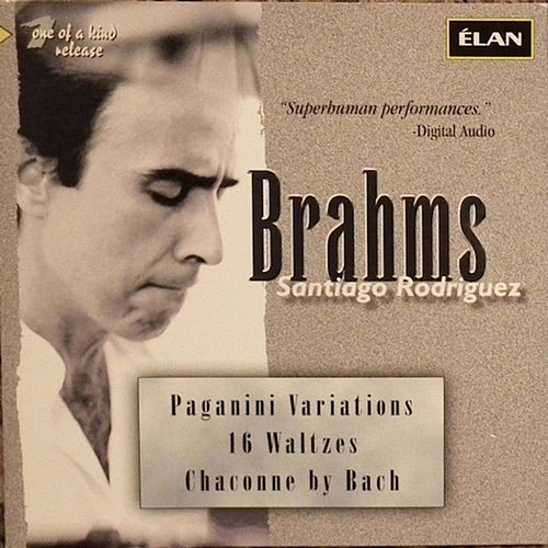 Brahms: Paganini Variations; 16 Waltzes; Chaconne By Bach by Santiago Rodriguez