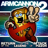 Play & Download Armcannon 2 - The Return Of The Attack Of The Legend Of Pizzor by Armcannon | Napster
