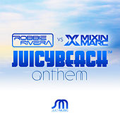 Play & Download Juicy Beach Anthem by Robbie Rivera | Napster