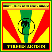 Play & Download Birch - Back On Di Block Riddim by Various Artists | Napster