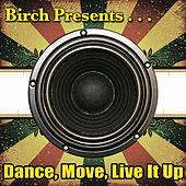 Birch Presents: Dance, Move, Live It Up by Various Artists