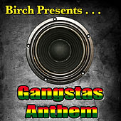 Birch Presents: Gangstas Anthem by Various Artists