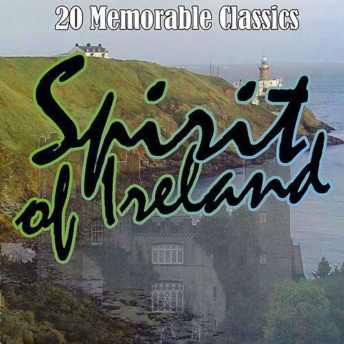 Play & Download The Spirit of Ireland by Various Artists | Napster