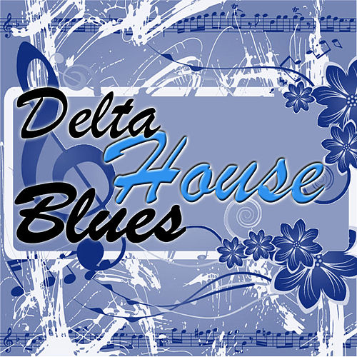 Play & Download Delta House Blues by Various Artists | Napster