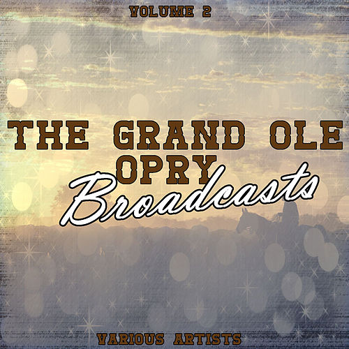 Play & Download Grand Ole Opry Broadcasts Vol 2 by Various Artists | Napster