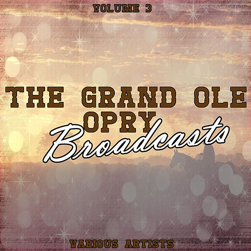 Play & Download Grand Ole Opry Broadcasts Vol 3 by Various Artists | Napster
