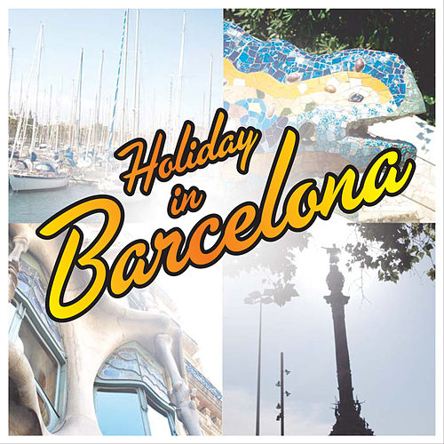 Play & Download Holiday In Barcelona by Various Artists | Napster