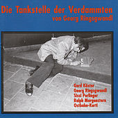 Play & Download Die Tankstelle der Verdammten by Georg Ringsgwandl | Napster