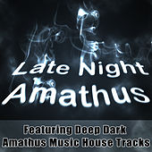 Play & Download Late Night Amathus - Featuring Deep Dark Amathus Music House Tracks by Various Artists | Napster