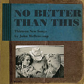 Play & Download No Better Than This by John Mellencamp | Napster