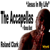 Play & Download Jesus In My Life (The accapellas + Bonus Beat) by Roland Clark | Napster