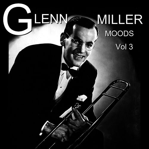 Play & Download Moods, Vol. 3 by Glenn Miller | Napster