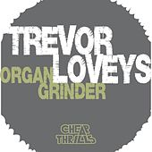 Organ Grinder by Trevor Loveys