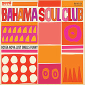 Play & Download Bossa Nova Just Smells Funky by The Bahama Soul Club | Napster