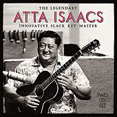 The Legendary Atta Isaacs: Innovative Slack Key Master by Atta Isaacs